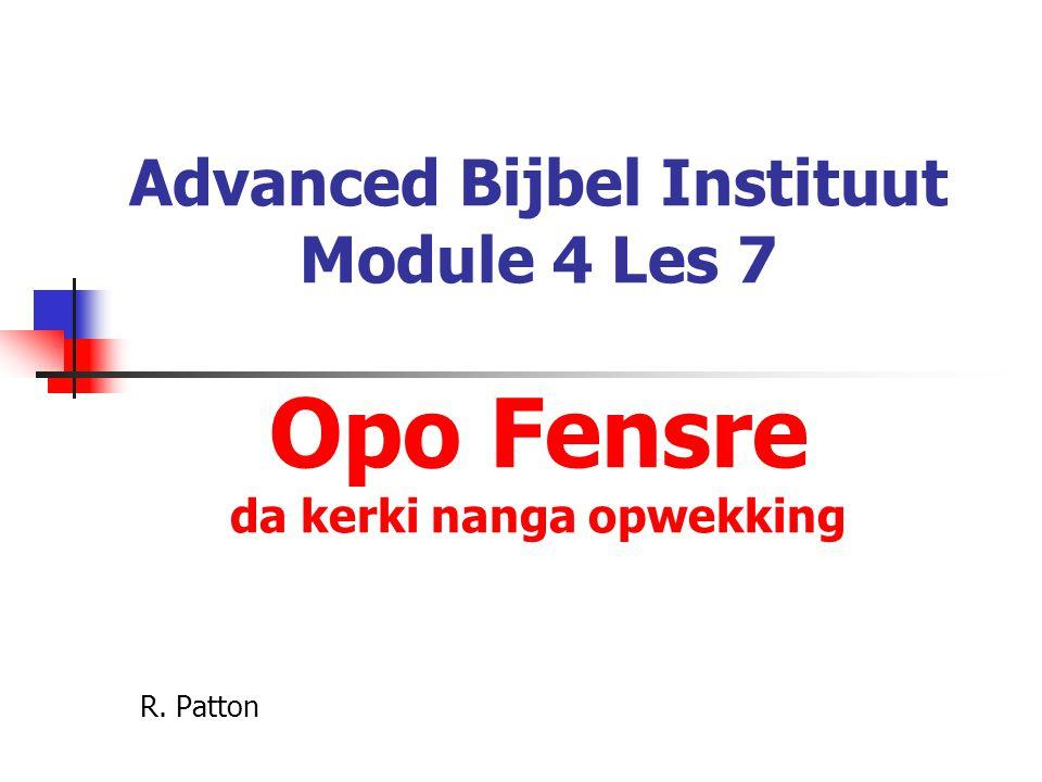 Advanced Bijbel Instituut Module 4 Les 7 Opo Fensre da kerki nanga opwekking R. Patton