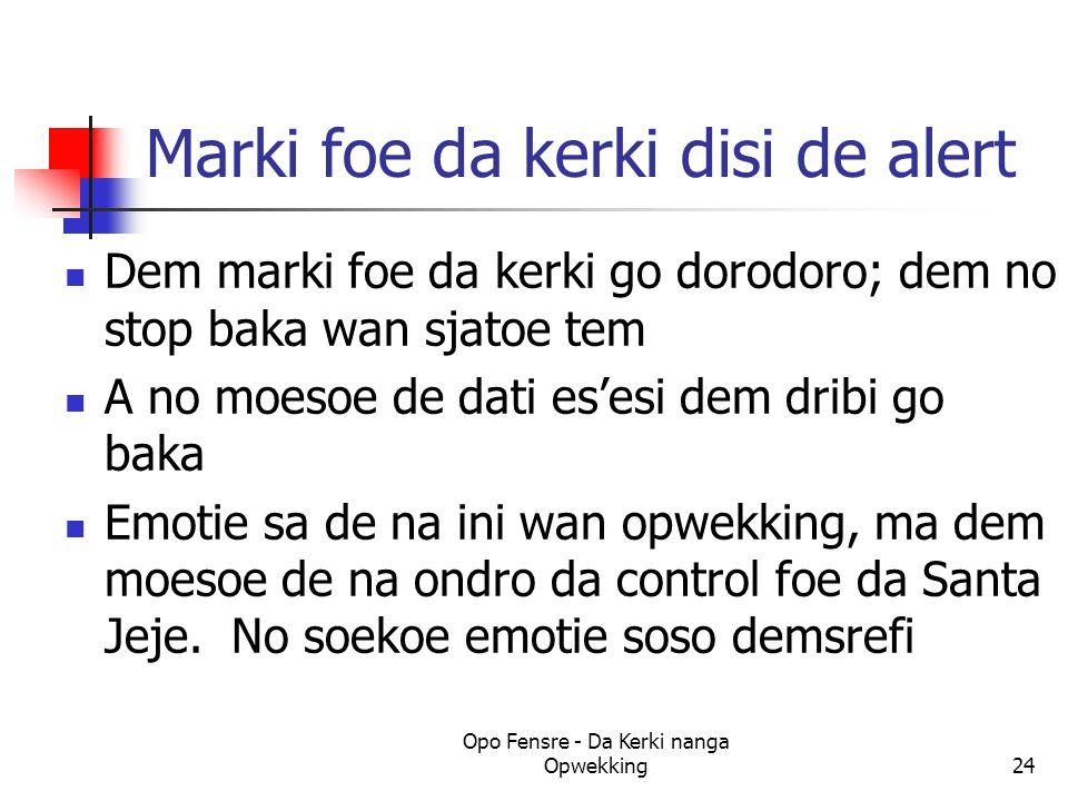 Marki foe da kerki disi de alert Dem marki foe da kerki go dorodoro; dem no stop baka wan sjatoe tem A no moesoe de dati es'esi dem dribi go baka Emot