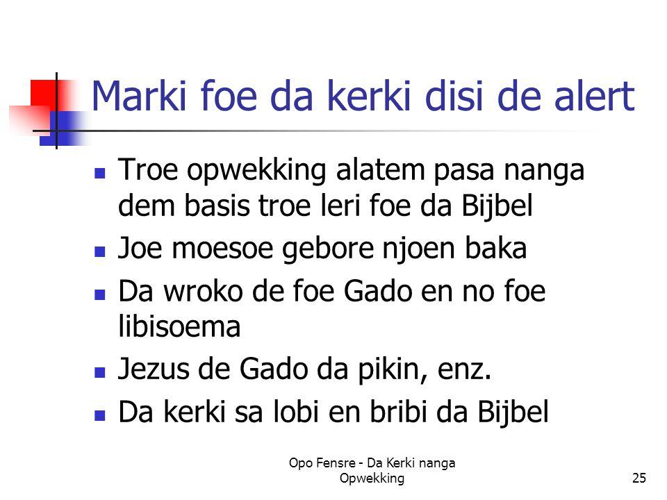 Marki foe da kerki disi de alert Troe opwekking alatem pasa nanga dem basis troe leri foe da Bijbel Joe moesoe gebore njoen baka Da wroko de foe Gado en no foe libisoema Jezus de Gado da pikin, enz.