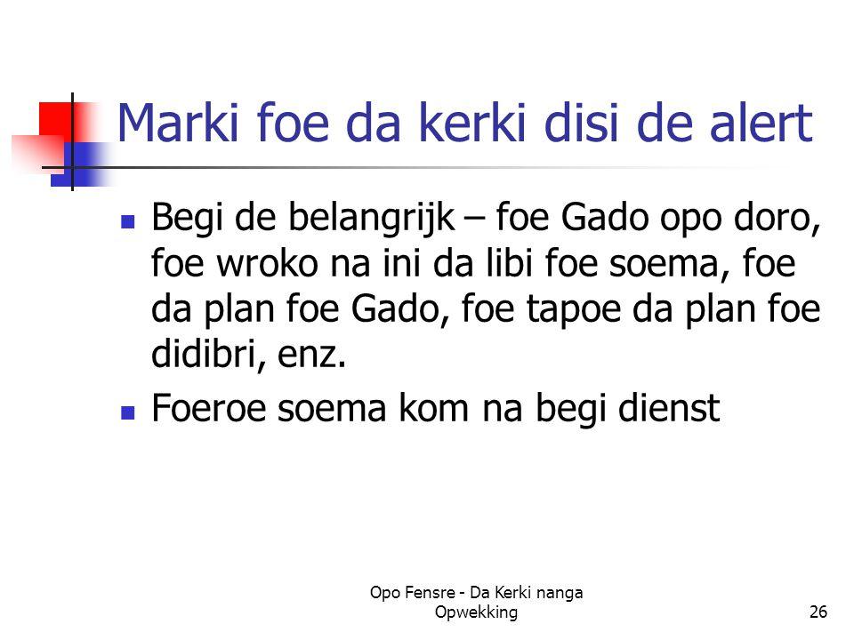 Marki foe da kerki disi de alert Begi de belangrijk – foe Gado opo doro, foe wroko na ini da libi foe soema, foe da plan foe Gado, foe tapoe da plan foe didibri, enz.