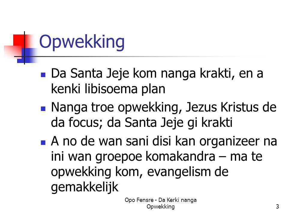 Opwekking Da Santa Jeje kom nanga krakti, en a kenki libisoema plan Nanga troe opwekking, Jezus Kristus de da focus; da Santa Jeje gi krakti A no de wan sani disi kan organizeer na ini wan groepoe komakandra – ma te opwekking kom, evangelism de gemakkelijk Opo Fensre - Da Kerki nanga Opwekking3