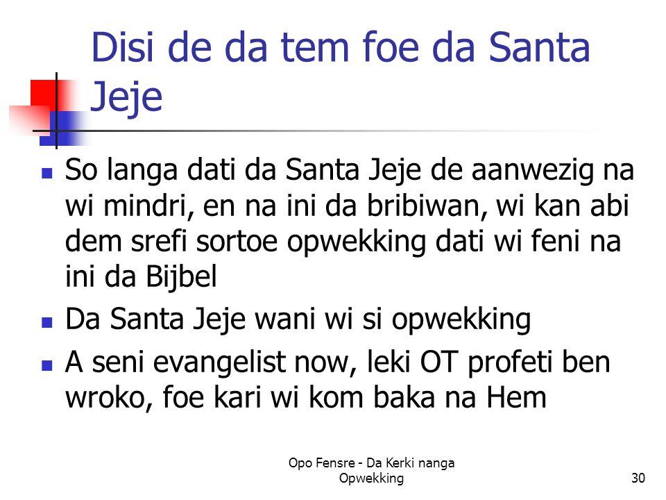 Disi de da tem foe da Santa Jeje So langa dati da Santa Jeje de aanwezig na wi mindri, en na ini da bribiwan, wi kan abi dem srefi sortoe opwekking da