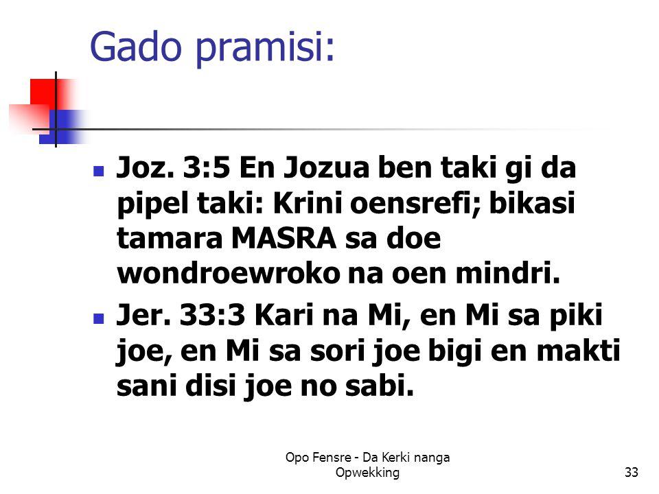 Gado pramisi: Joz. 3:5 En Jozua ben taki gi da pipel taki: Krini oensrefi; bikasi tamara MASRA sa doe wondroewroko na oen mindri. Jer. 33:3 Kari na Mi