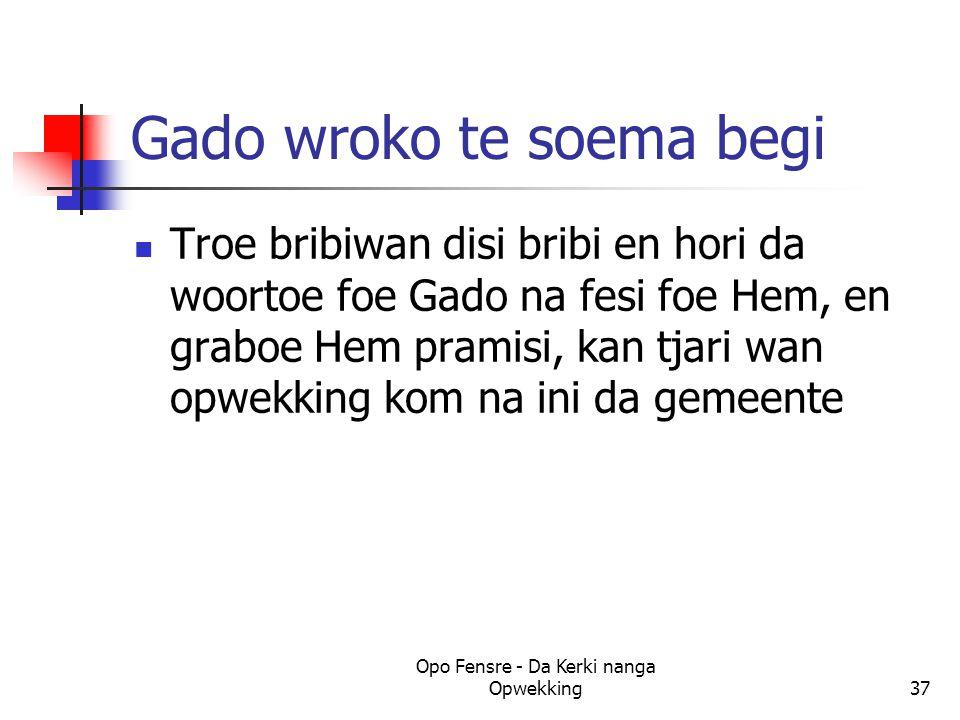 Gado wroko te soema begi Troe bribiwan disi bribi en hori da woortoe foe Gado na fesi foe Hem, en graboe Hem pramisi, kan tjari wan opwekking kom na i