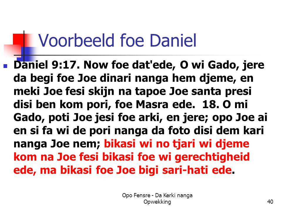 Voorbeeld foe Daniel Daniel 9:17. Now foe dat'ede, O wi Gado, jere da begi foe Joe dinari nanga hem djeme, en meki Joe fesi skijn na tapoe Joe santa p