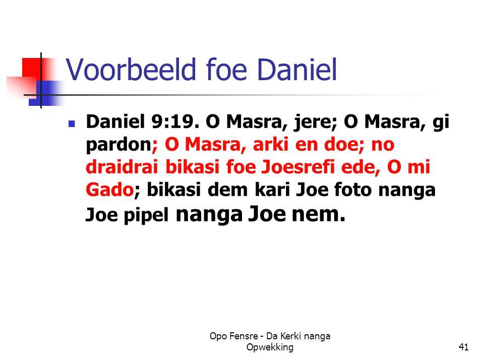Voorbeeld foe Daniel Daniel 9:19. O Masra, jere; O Masra, gi pardon; O Masra, arki en doe; no draidrai bikasi foe Joesrefi ede, O mi Gado; bikasi dem