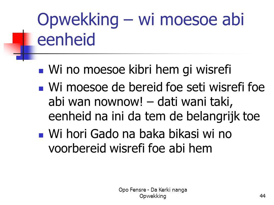 Opwekking – wi moesoe abi eenheid Wi no moesoe kibri hem gi wisrefi Wi moesoe de bereid foe seti wisrefi foe abi wan nownow.