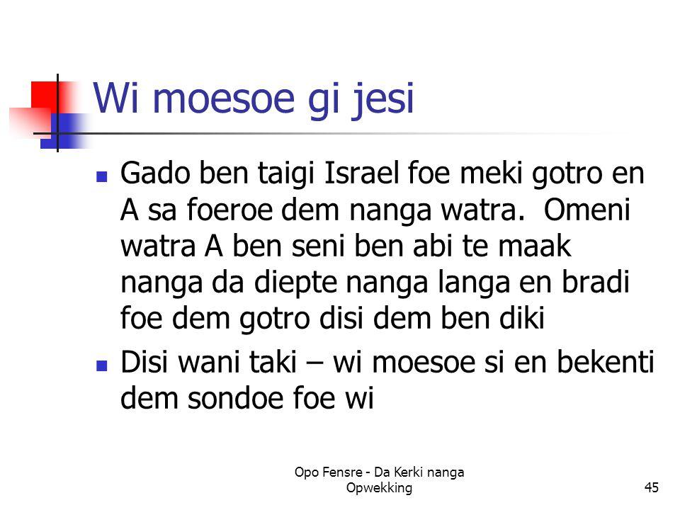 Wi moesoe gi jesi Gado ben taigi Israel foe meki gotro en A sa foeroe dem nanga watra. Omeni watra A ben seni ben abi te maak nanga da diepte nanga la