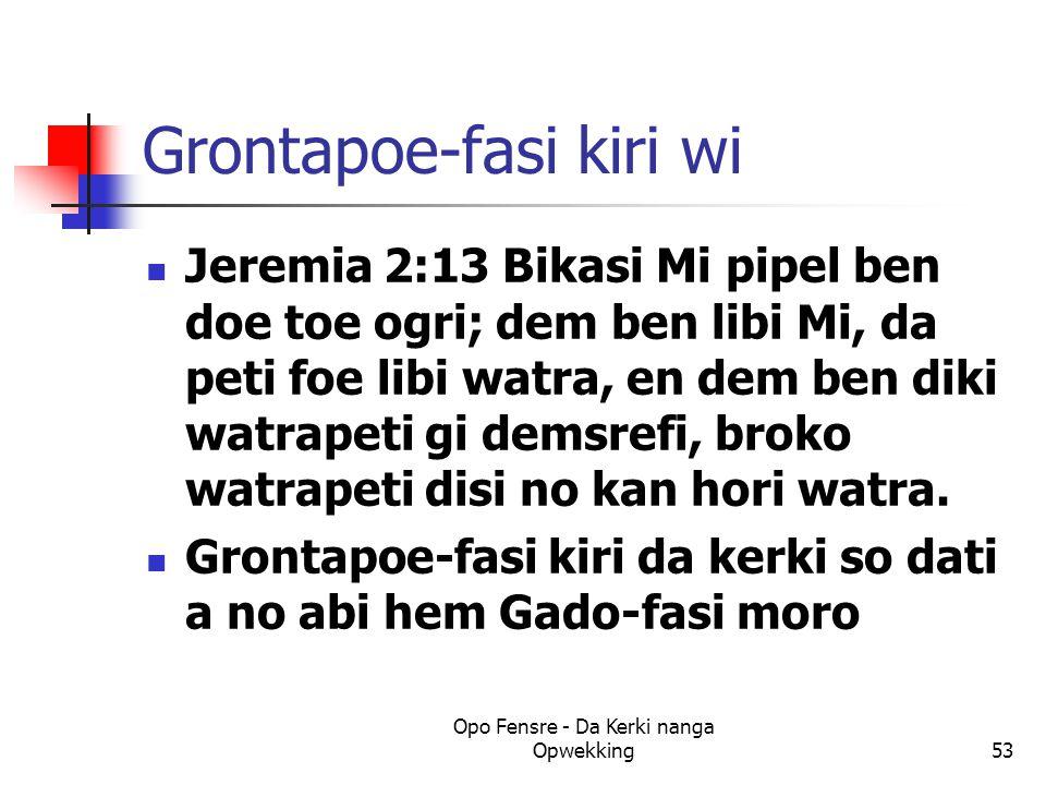 Grontapoe-fasi kiri wi Jeremia 2:13 Bikasi Mi pipel ben doe toe ogri; dem ben libi Mi, da peti foe libi watra, en dem ben diki watrapeti gi demsrefi, broko watrapeti disi no kan hori watra.