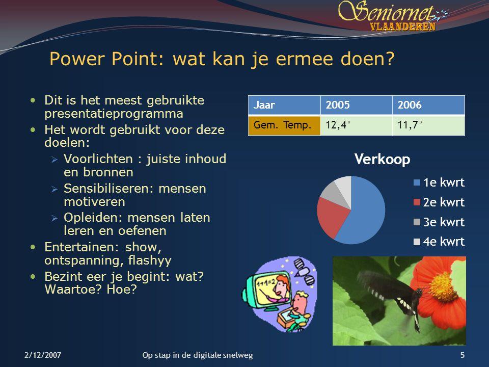 Power Point: wat kan je ermee doen? Dit is het meest gebruikte presentatieprogramma Het wordt gebruikt voor deze doelen:  Voorlichten : juiste inhoud