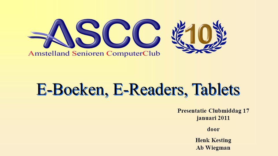 E-Boeken, E-Readers, Tablets Presentatie Clubmiddag 17 januari 2011 door Henk Kesting Ab Wiegman