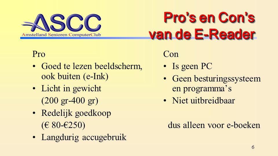 6 Pro's en Con's van de E-Reader Pro Goed te lezen beeldscherm, ook buiten (e-Ink) Licht in gewicht (200 gr-400 gr) Redelijk goedkoop (€ 80-€250) Lang