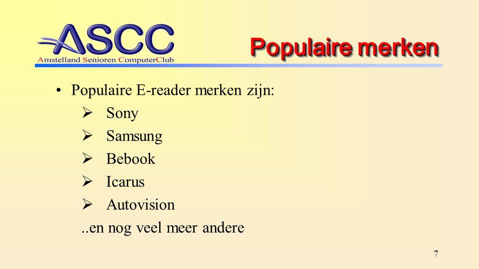 7 Populaire merken Populaire E-reader merken zijn:  Sony  Samsung  Bebook  Icarus  Autovision..en nog veel meer andere