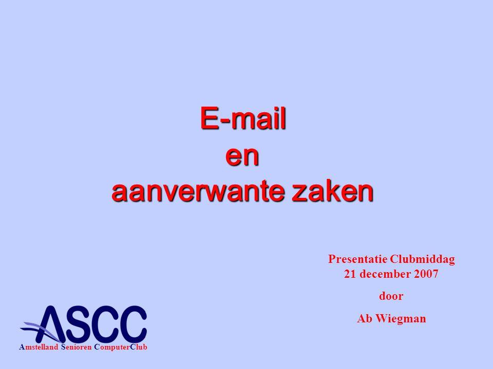 E-mail en aanverwante zaken Presentatie Clubmiddag 21 december 2007 door Ab Wiegman Amstelland Senioren ComputerClub