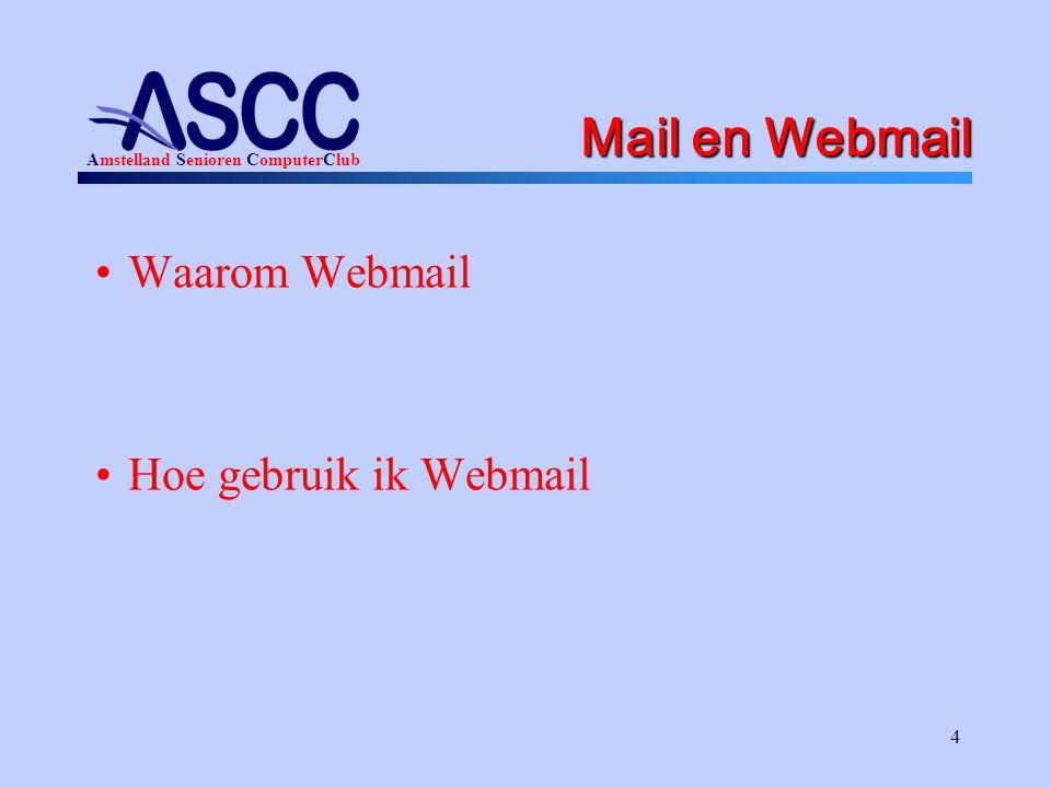 Amstelland Senioren ComputerClub 4 Mail en Webmail Waarom Webmail Hoe gebruik ik Webmail