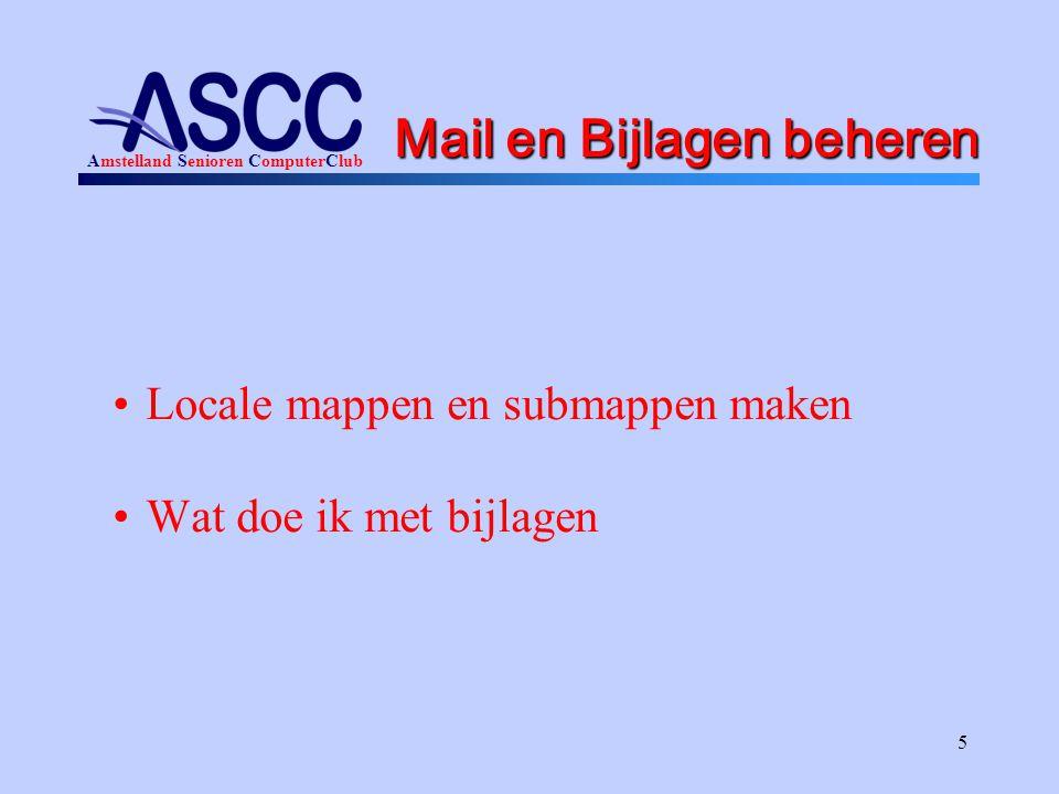 Amstelland Senioren ComputerClub 5 Mail en Bijlagen beheren Locale mappen en submappen maken Wat doe ik met bijlagen