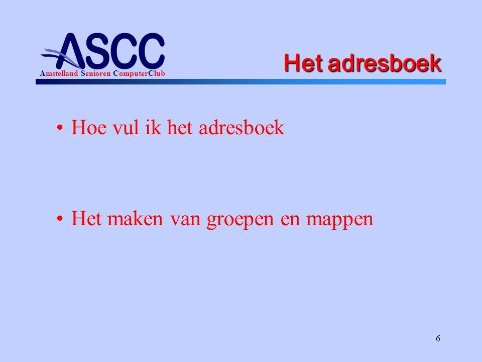 Amstelland Senioren ComputerClub 6 Het adresboek Hoe vul ik het adresboek Het maken van groepen en mappen
