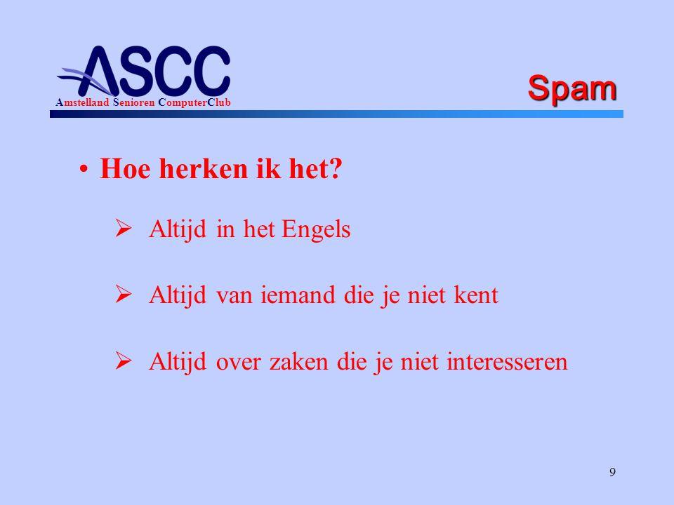 Amstelland Senioren ComputerClub 9 Spam Hoe herken ik het?  Altijd in het Engels  Altijd van iemand die je niet kent  Altijd over zaken die je niet