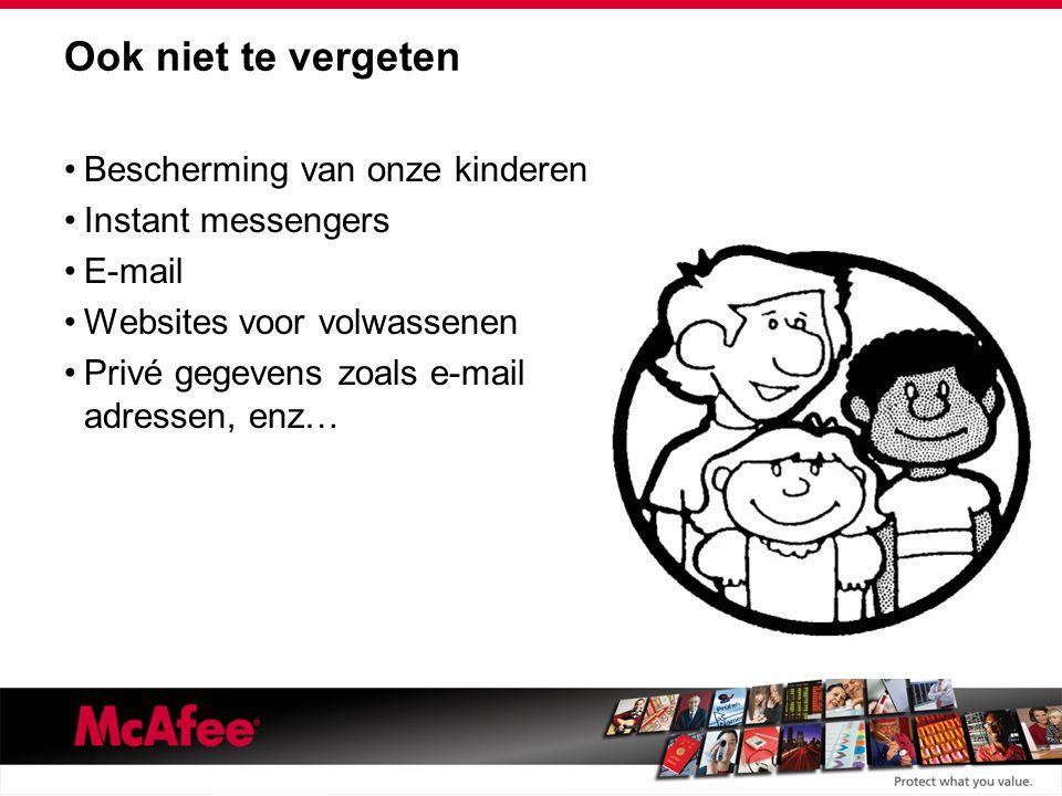 Ook niet te vergeten Bescherming van onze kinderen Instant messengers E-mail Websites voor volwassenen Privé gegevens zoals e-mail adressen, enz…