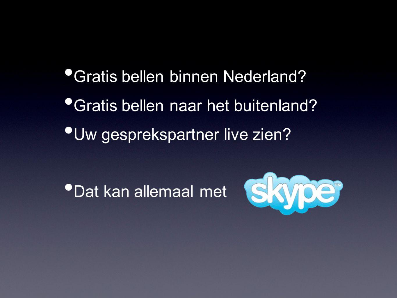 Gratis bellen binnen Nederland? Gratis bellen naar het buitenland? Uw gesprekspartner live zien? Dat kan allemaal met