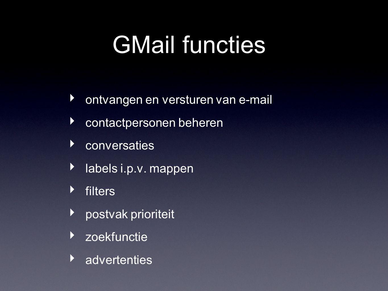 GMail functies ‣ ontvangen en versturen van e-mail ‣ contactpersonen beheren ‣ conversaties ‣ labels i.p.v.