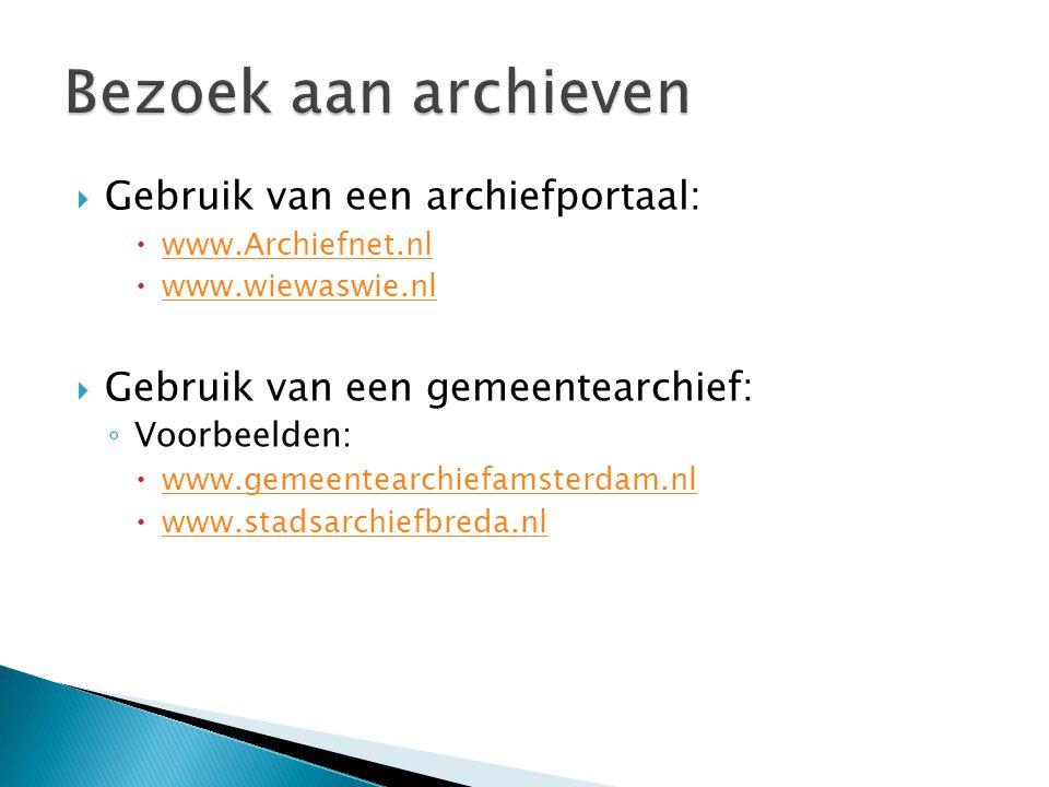 Gebruik van een archiefportaal:  www.Archiefnet.nl www.Archiefnet.nl  www.wiewaswie.nl www.wiewaswie.nl  Gebruik van een gemeentearchief: ◦ Voorb