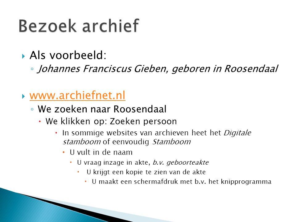  Als voorbeeld: ◦ Johannes Franciscus Gieben, geboren in Roosendaal  www.archiefnet.nl www.archiefnet.nl ◦ We zoeken naar Roosendaal  We klikken op