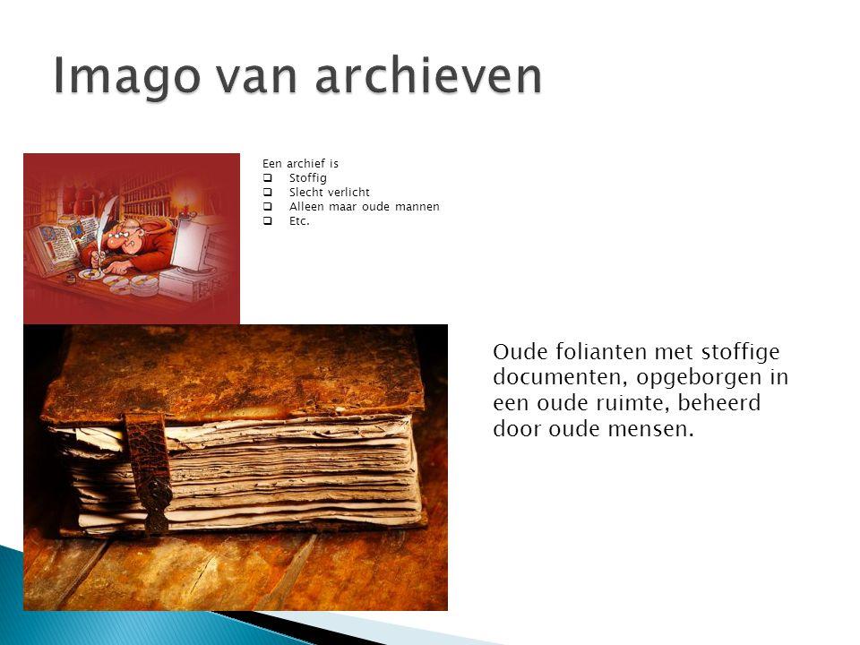 Een archief is  Stoffig  Slecht verlicht  Alleen maar oude mannen  Etc. Oude folianten met stoffige documenten, opgeborgen in een oude ruimte, beh