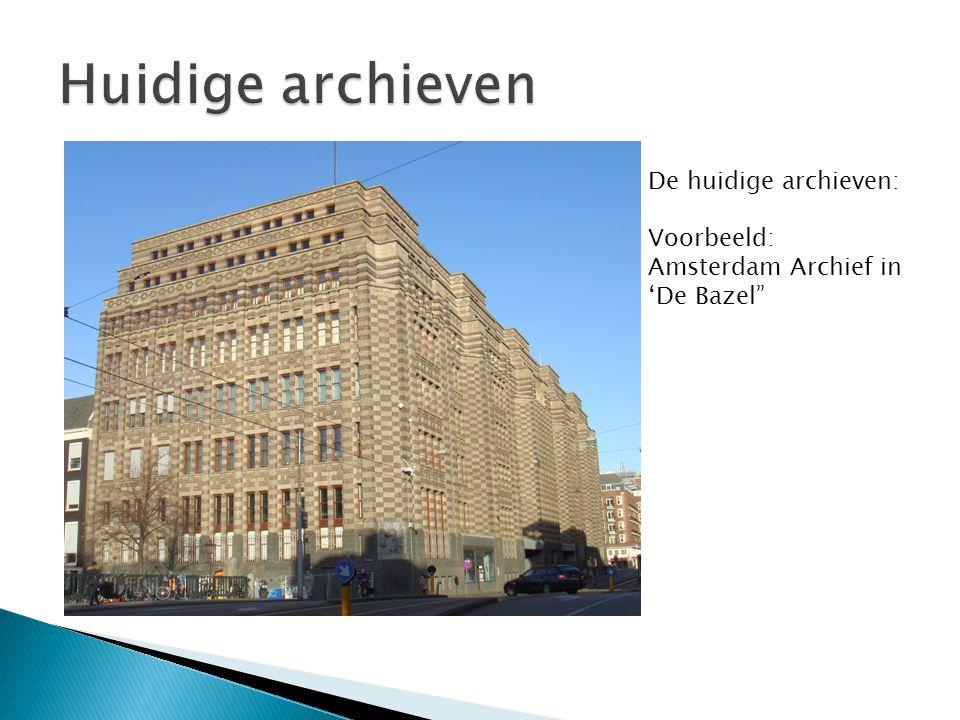 """De huidige archieven: Voorbeeld: Amsterdam Archief in 'De Bazel"""""""