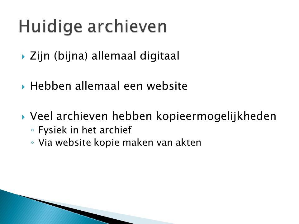  Zijn (bijna) allemaal digitaal  Hebben allemaal een website  Veel archieven hebben kopieermogelijkheden ◦ Fysiek in het archief ◦ Via website kopi