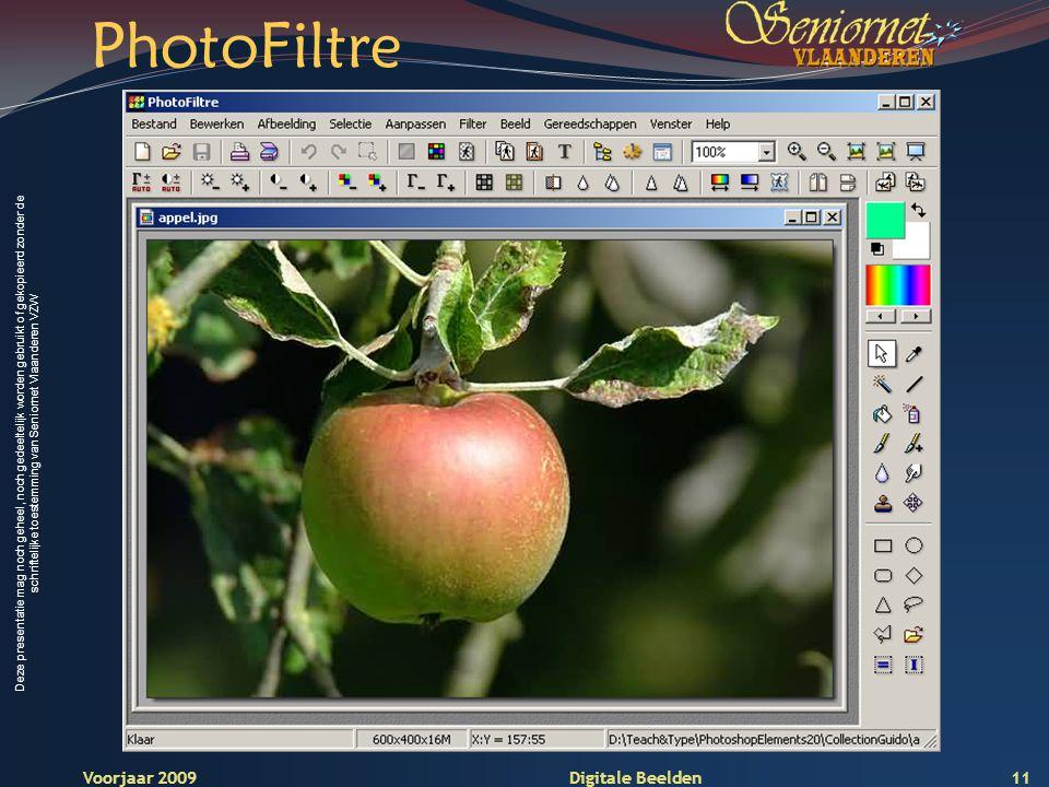 Deze presentatie mag noch geheel, noch gedeeltelijk worden gebruikt of gekopieerd zonder de schriftelijke toestemming van Seniornet Vlaanderen VZW Voorjaar 2009 Digitale Beelden PhotoFiltre 11