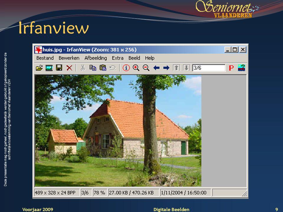 Deze presentatie mag noch geheel, noch gedeeltelijk worden gebruikt of gekopieerd zonder de schriftelijke toestemming van Seniornet Vlaanderen VZW Voorjaar 2009 Digitale Beelden Picasa3 10