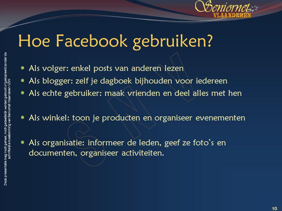 Deze presentatie mag noch geheel, noch gedeeltelijk worden gebruikt of gekopieerd zonder de schriftelijke toestemming van Seniornet Vlaanderen VZW Hoe