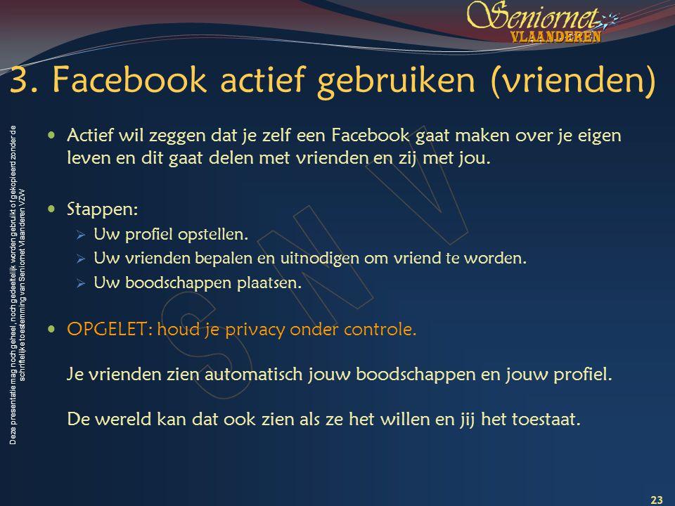 Deze presentatie mag noch geheel, noch gedeeltelijk worden gebruikt of gekopieerd zonder de schriftelijke toestemming van Seniornet Vlaanderen VZW 3.
