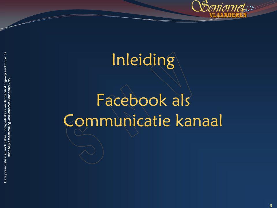 Deze presentatie mag noch geheel, noch gedeeltelijk worden gebruikt of gekopieerd zonder de schriftelijke toestemming van Seniornet Vlaanderen VZW Waarom een Facebook-pagina .