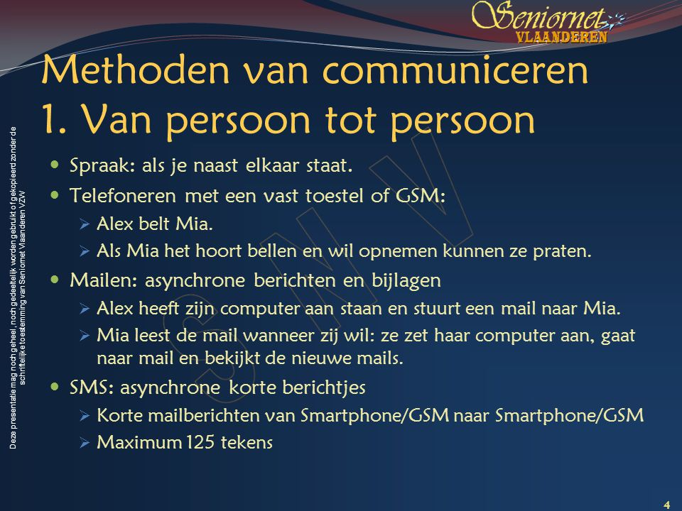 Deze presentatie mag noch geheel, noch gedeeltelijk worden gebruikt of gekopieerd zonder de schriftelijke toestemming van Seniornet Vlaanderen VZW Instellingen Wie mag mijn posts zien.