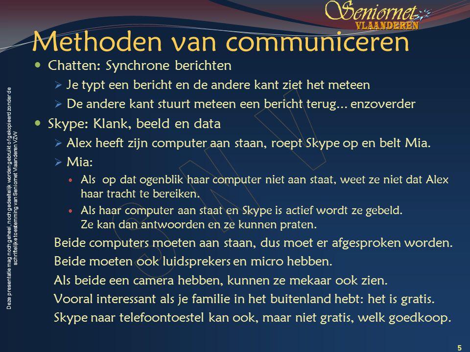 Deze presentatie mag noch geheel, noch gedeeltelijk worden gebruikt of gekopieerd zonder de schriftelijke toestemming van Seniornet Vlaanderen VZW Methoden van communiceren 2.