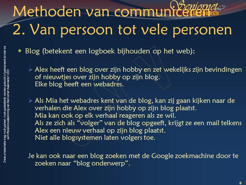 Deze presentatie mag noch geheel, noch gedeeltelijk worden gebruikt of gekopieerd zonder de schriftelijke toestemming van Seniornet Vlaanderen VZW Methoden van communiceren 7 Twitter:  Is de blog van korte berichten: tweets.