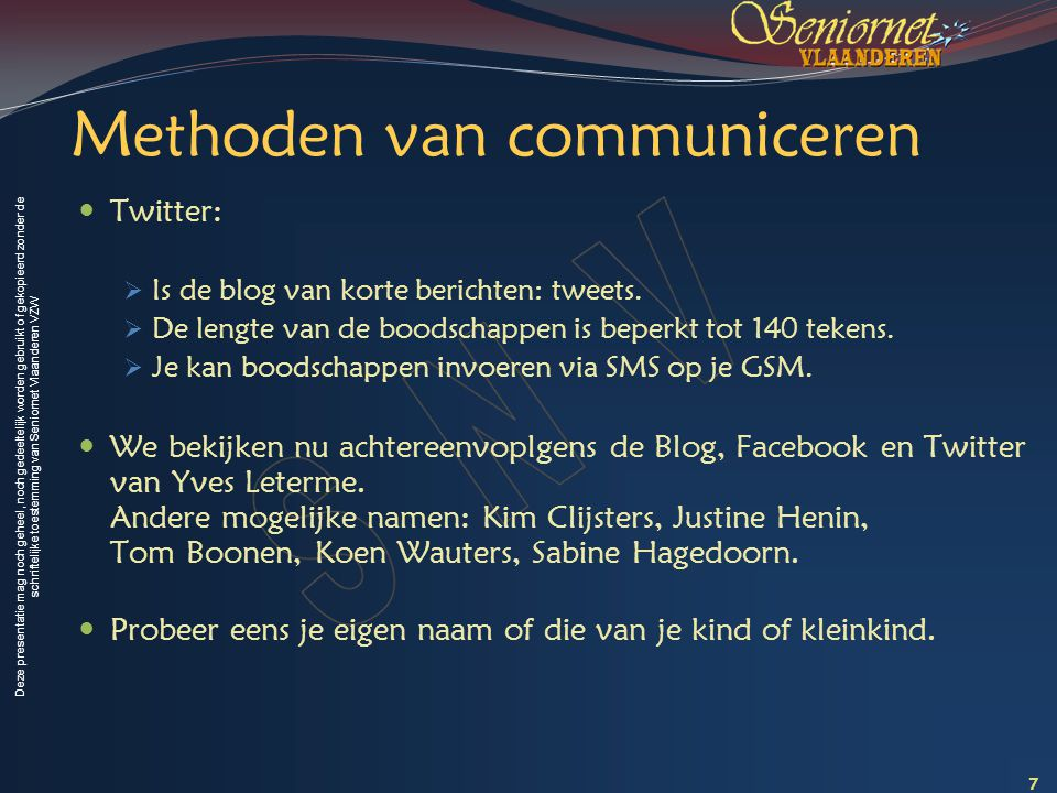 Deze presentatie mag noch geheel, noch gedeeltelijk worden gebruikt of gekopieerd zonder de schriftelijke toestemming van Seniornet Vlaanderen VZW Berichten sturen (zoals SMS) Naar 1 specifieke persoon: is geen POST.
