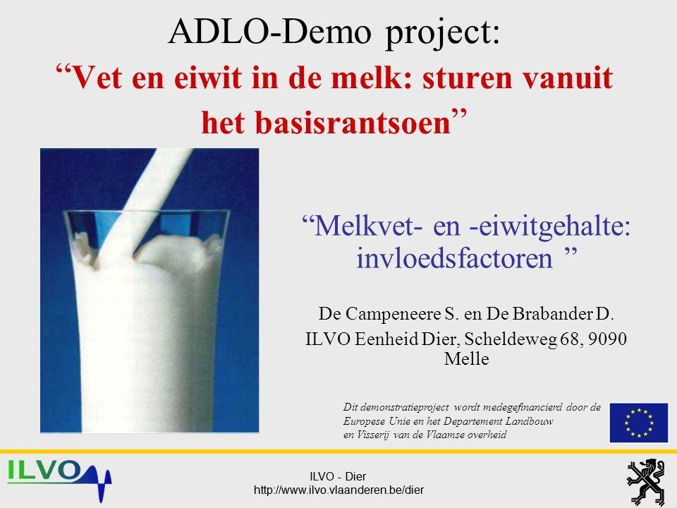 """ILVO - Dier http://www.ilvo.vlaanderen.be/dier ILVO - Dier http://www.ilvo.vlaanderen.be/dier ADLO-Demo project: """" Vet en eiwit in de melk: sturen van"""