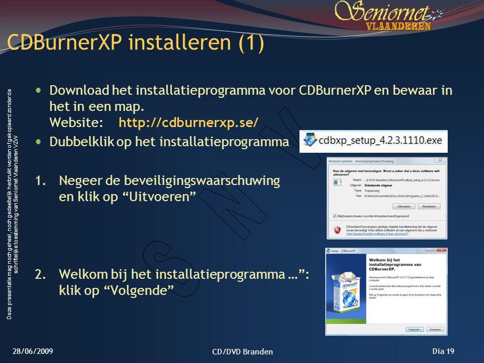 Deze presentatie mag noch geheel, noch gedeeltelijk herbruikt worden of gekopieerd zonder de schriftelijke toestemming van Seniornet Vlaanderen VZW Dia 19 Download het installatieprogramma voor CDBurnerXP en bewaar in het in een map.