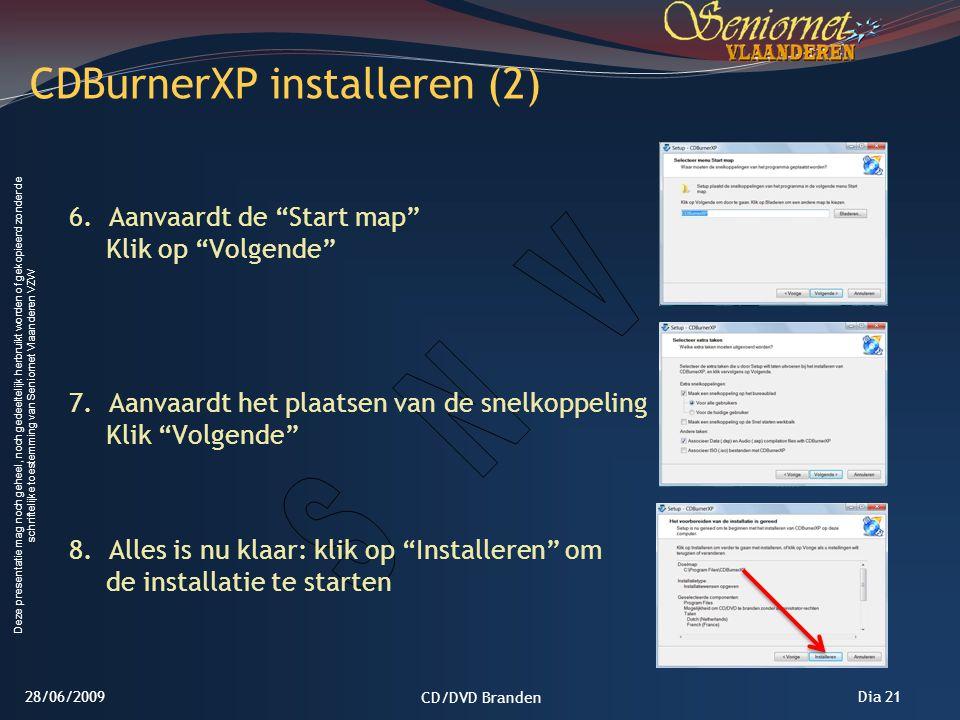 Deze presentatie mag noch geheel, noch gedeeltelijk herbruikt worden of gekopieerd zonder de schriftelijke toestemming van Seniornet Vlaanderen VZW Dia 21 6.