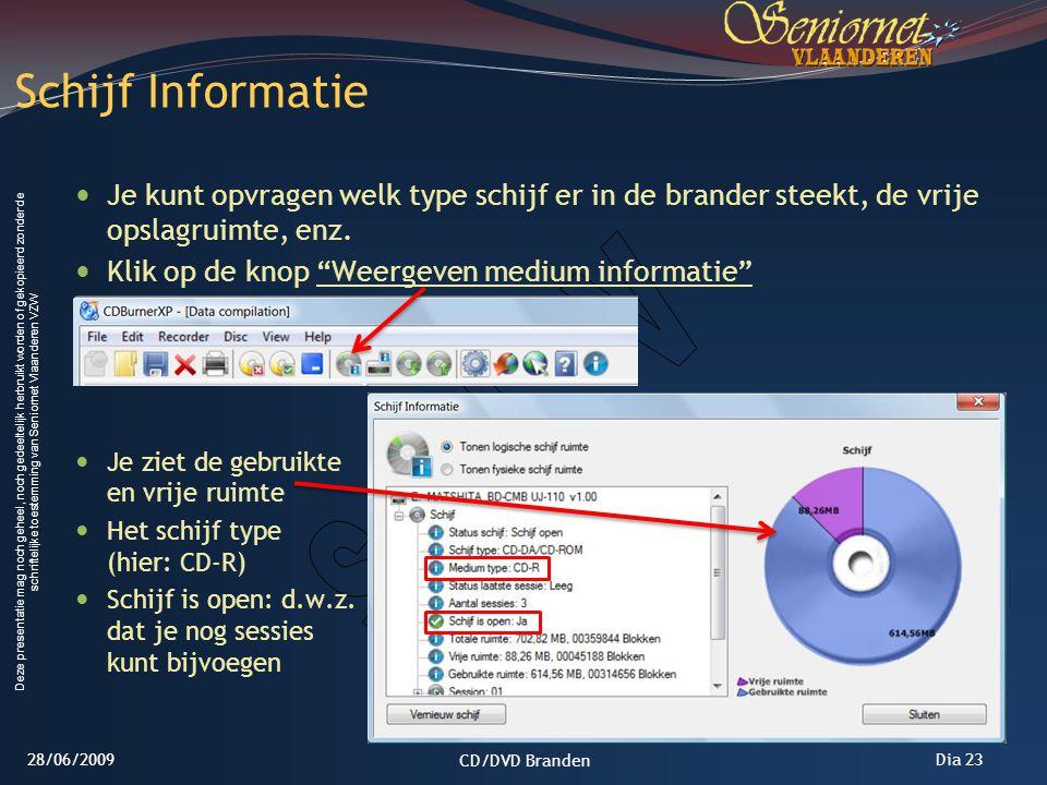 Deze presentatie mag noch geheel, noch gedeeltelijk herbruikt worden of gekopieerd zonder de schriftelijke toestemming van Seniornet Vlaanderen VZW Dia 23 Je kunt opvragen welk type schijf er in de brander steekt, de vrije opslagruimte, enz.