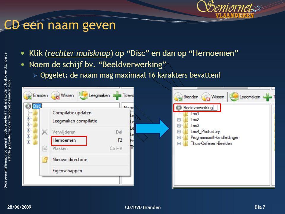 Deze presentatie mag noch geheel, noch gedeeltelijk herbruikt worden of gekopieerd zonder de schriftelijke toestemming van Seniornet Vlaanderen VZW Dia 18 28/06/2009 CD/DVD Branden