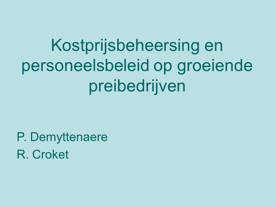 Kostprijsbeheersing en personeelsbeleid op groeiende preibedrijven P. Demyttenaere R. Croket