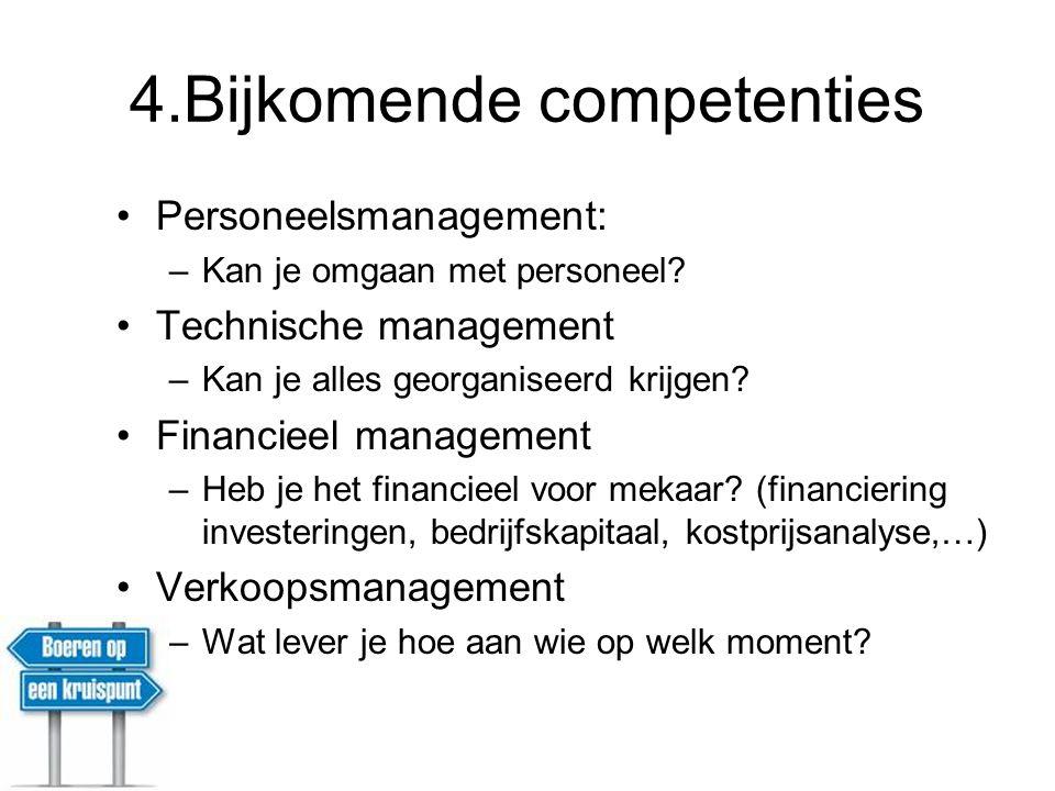 4.Bijkomende competenties Personeelsmanagement: –Kan je omgaan met personeel? Technische management –Kan je alles georganiseerd krijgen? Financieel ma