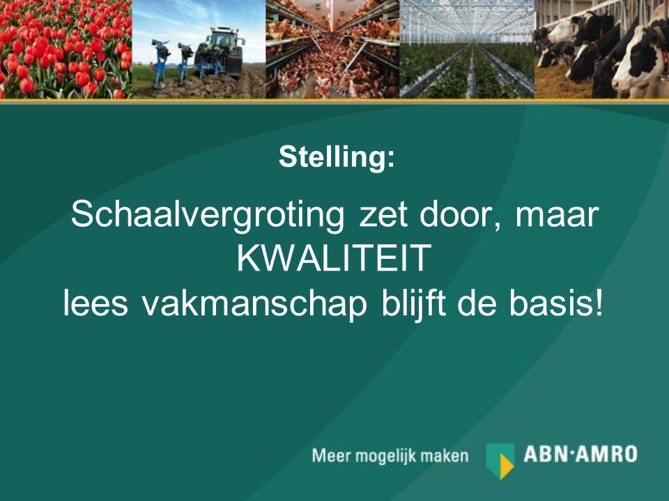 Schaalvergroting zet door, maar KWALITEIT lees vakmanschap blijft de basis! Stelling: