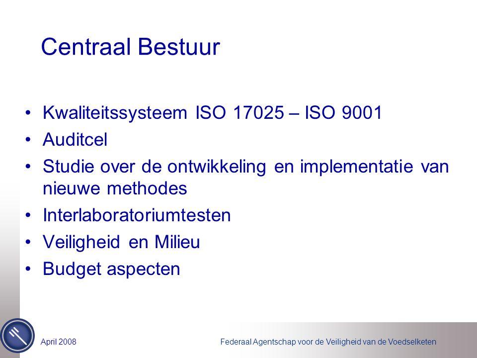 Federaal Agentschap voor de Veiligheid van de VoedselketenApril 2008 Centraal Bestuur Kwaliteitssysteem ISO 17025 – ISO 9001 Auditcel Studie over de o