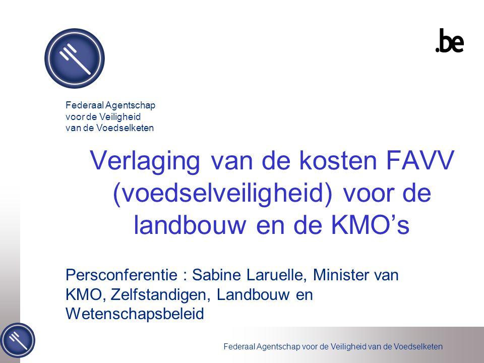 Federaal Agentschap voor de Veiligheid van de Voedselketen Verlaging van de kosten FAVV (voedselveiligheid) voor de landbouw en de KMO's Persconferent