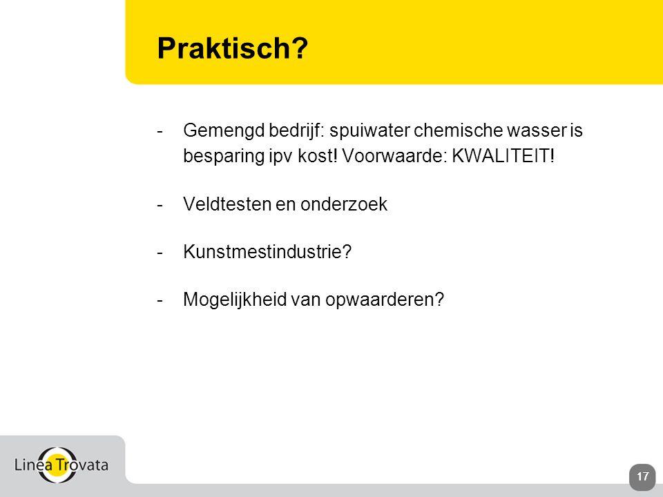 17 Praktisch. -Gemengd bedrijf: spuiwater chemische wasser is besparing ipv kost.
